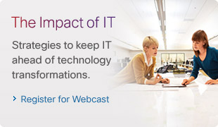 The impact of IT. Strategies to keep IT ahead of technology transformations. Register for Webcast. 