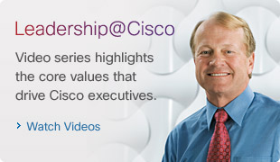 Leadership at Cisco. Video series highlights the core values that drive Cisco executives. Watch video. 